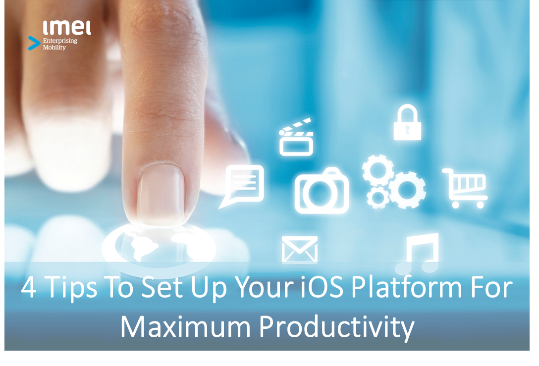 4 Tips to Set Up Your iOS Platform for Maximum Productivity.png
