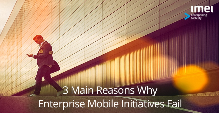 3 Main Reasons Why Enterprise Mobile Initiatives Fail