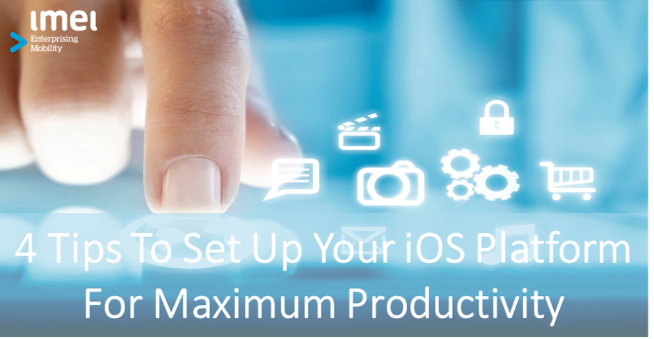 4 Tips to Set Up Your iOS Platform for Maximum Productivity