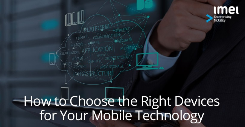 How to Choose the Right Devices for Your Mobile Technology