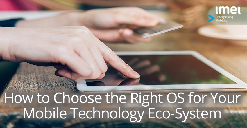 How to Choose the Right OS for Your Mobile Technology Eco-System