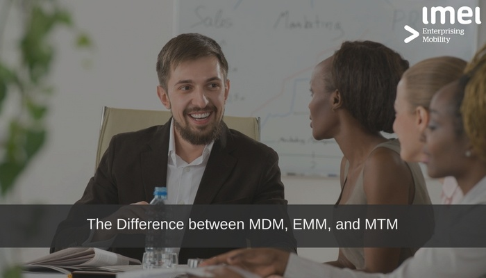 The Difference between MDM, EMM, and MTM