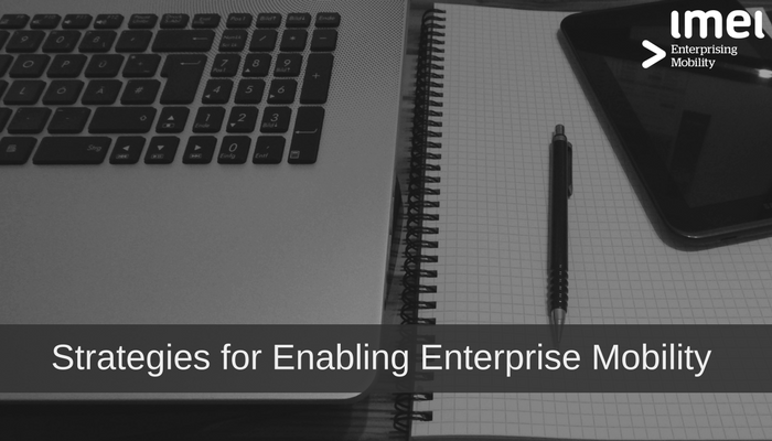 Strategies for Enabling Enterprise Mobility