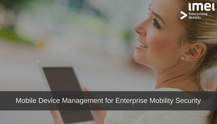 Mobile Device Management for Enterprise Mobility Security