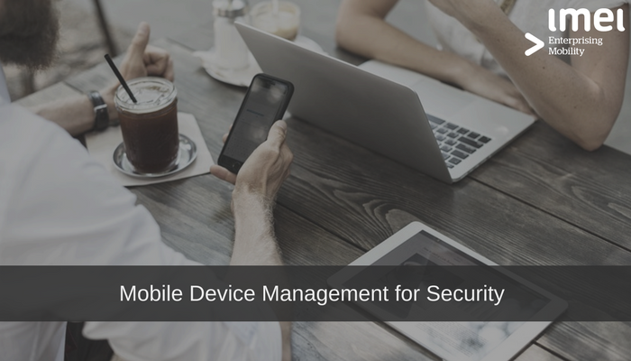 Mobile Device Management for Security