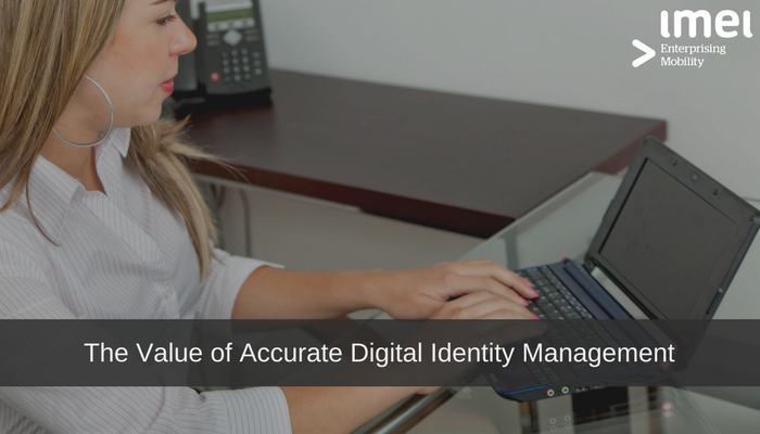 The Value ofAccurate DigitalIdentity Management
