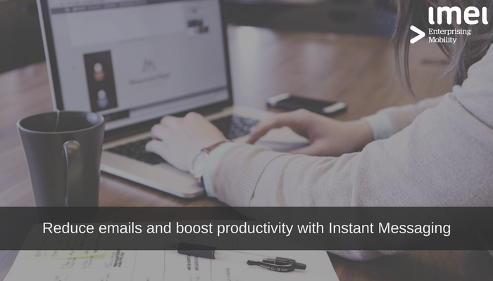 Reduce emails and boost productivity with Instant Messaging