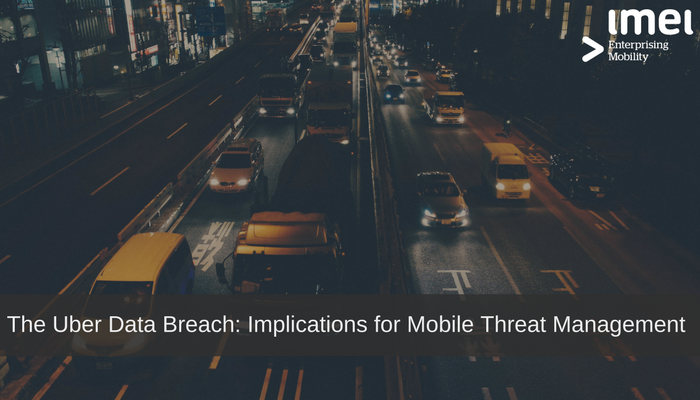 The Uber Data Breach: Implications for Mobile Threat Management