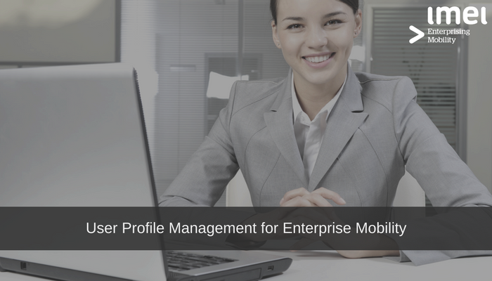 User Profile Management for Enterprise Mobility