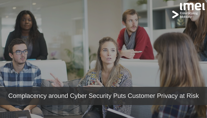 Complacency around Cyber Security Puts Customer Privacy at Risk